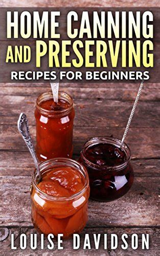 canning and preserving for beginners canning cookbook with the top 100 canning recipes and essential canning supplies guide books cookbooks list the best selling quot canning preserving