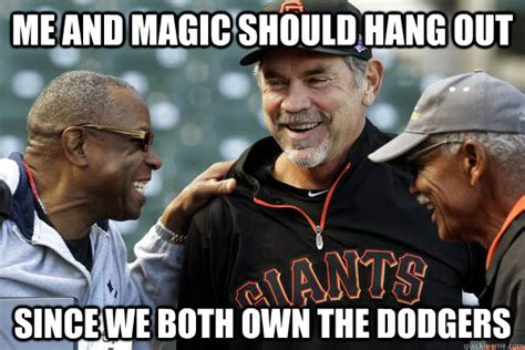 Dodgers Memes - me and magic should hang out since we both own the dodgers dodgers quickmeme