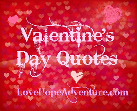 valentines day love quotes valentine s day quotes love hope adventure