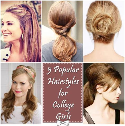 hairstyles in college 5 popular hairstyles for college girls