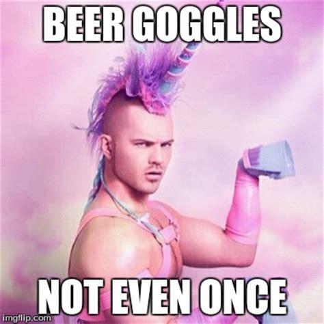 Beer Goggles Meme - unicorn man meme imgflip