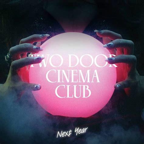 Two Door Cinema Club Album by Two Door Cinema Club Quot Next Year Shields Remix Quot
