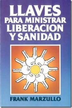 libro liberacion sobrenatural libertad para llaves para ministrar liberaci 243 n y sanidad frank marzullo