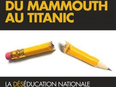 quot du mammouth au titanic quot le naufrage de l education nationale racont 233 par une prof de philo