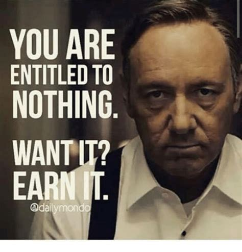 It Memes - you are entitled to nothing wantit earn it mond earned