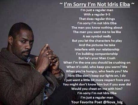 idris elba you should be writing idris elba responds to i m sorry i m not idris elba poem