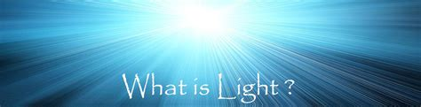 what is light what is light researchers of