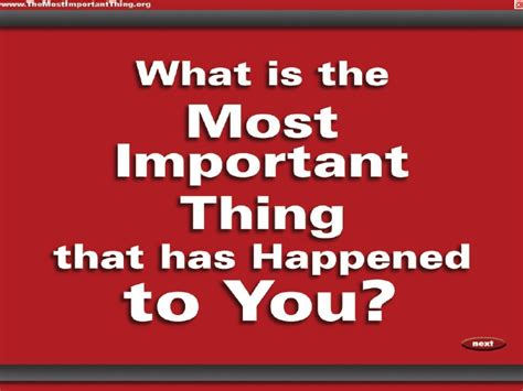 Whats Your Must Essential by Whats S The Most Important Thing That Has Happened To You