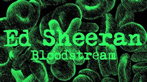 ed sheeran bloodstream lyrics watch ed sheeran bloodstream official viral videos 365