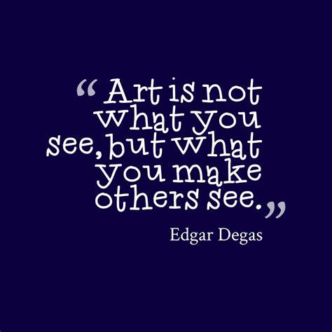 picture edgar degas quote  art