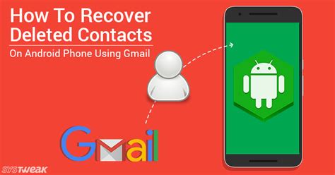 how to get deleted back on android how to recover deleted contacts on android phone using gmail