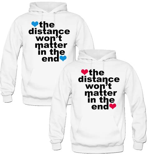 hoodie design for couples the distance wont matter in the end couple love hoodies