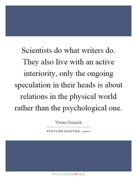 Psychological Interiority by Scientists Do What Writers Do They Also Live With An
