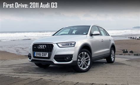 2011 Audi Q3 - 2011 Audi Q3 Crossover First Drive Review Q 2011