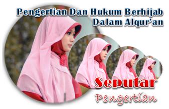 Pengertian Dan Jilbab pengertian dan hukum berhijab dalam alqur an seputar