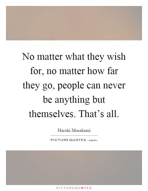no matter what they no matter what they wish for no matter how far they go