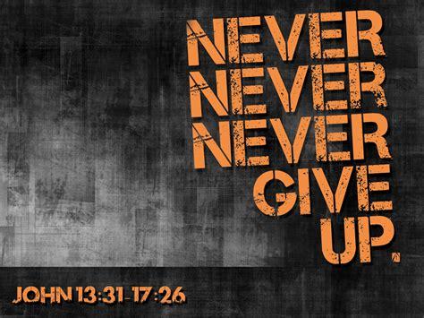 never give up never never never give up gardenavalleybaptistchurch