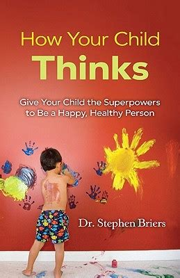 happy healthy strong books how your child thinks give your child the superpowers to