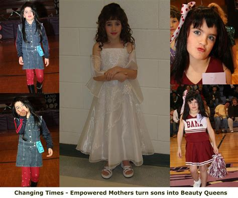 my son in a womanless pageant with pics strong empowered mothers are no longer afraid to instill