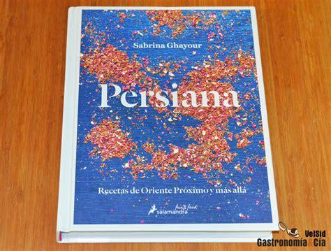 persiana recetas de oriente 8416295042 persiana recetas de oriente pr 243 ximo y m 225 s all 225 gastronom 237 a c 237 a