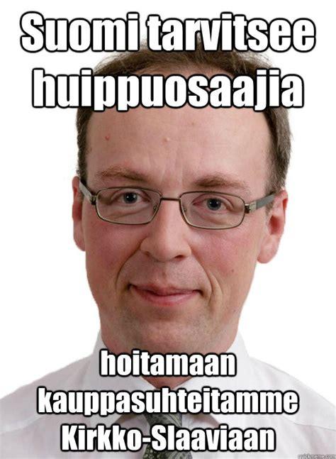 Suomi Memes - suomi tarvitsee huippuosaajia hoitamaan kauppasuhteitamme