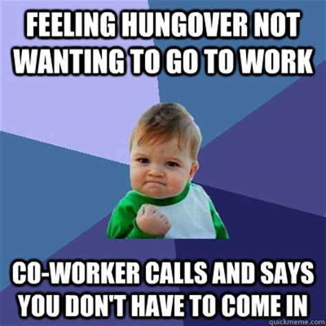 Hung Over Meme - feeling hungover not wanting to go to work co worker calls
