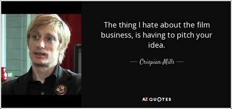 film business quotes quotes by crispian mills a z quotes