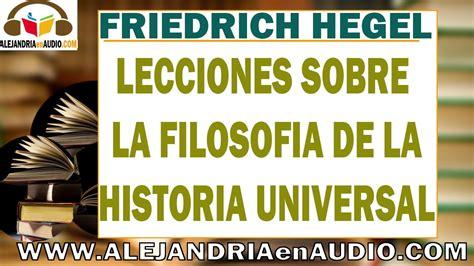 lecciones sobre la filosofia 8420645958 lecciones sobre la filosofia de la historia universal hegel 1 2 alejandriaenaudio youtube