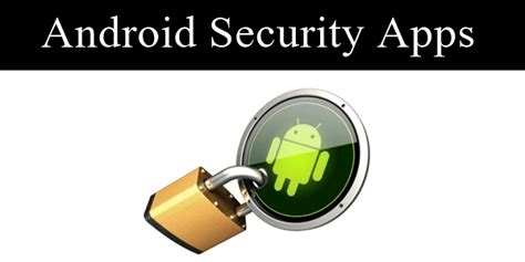 android security app top 10 best security apps for android 2018 safe tricks