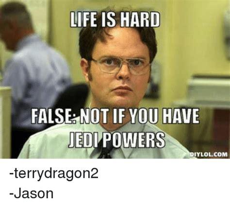life  hard false     jedi powers iylolcom