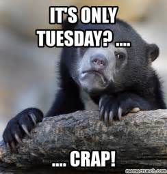 Funny Tuesday Meme - its only tuesday quotes quotesgram
