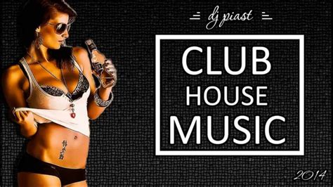 club house music 2014 na impreze best house club music 2014 club hits dj piast viyoutube