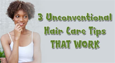 Care Tips 3 by 3 Unconventional Hair Care Tips That Work