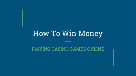 How To Win The Money Game - how to win money playing casino games online
