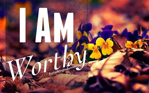 worthy affirmations everyday affirmations