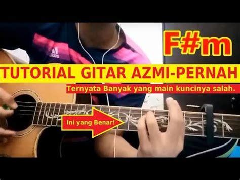 tutorial memetik gitar bagi pemula tutorial gitar azmi pernah chord kunci cocok banget