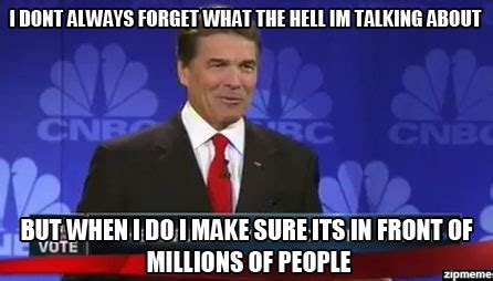 Rick Perry Meme - i dont always forget what the hell im talking about