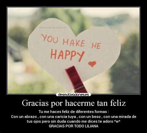 Imagenes Gracias X Hacerme Tan Feliz | gracias por hacerme tan feliz desmotivaciones