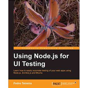 best node js books using node js for ui testing wow ebook