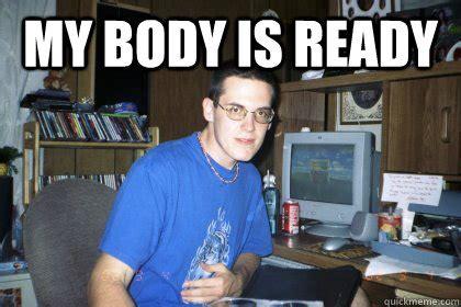 My Body Is Ready Meme - my body is ready eliace meme quickmeme