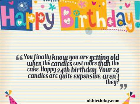My 24th Birthday Quotes You Finally Know You Are Getting Old When The Candles Cost