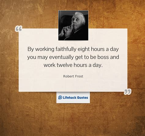 by working faithfully eight hours a day you may eventually get to be thought for the day how many hours do you work a day