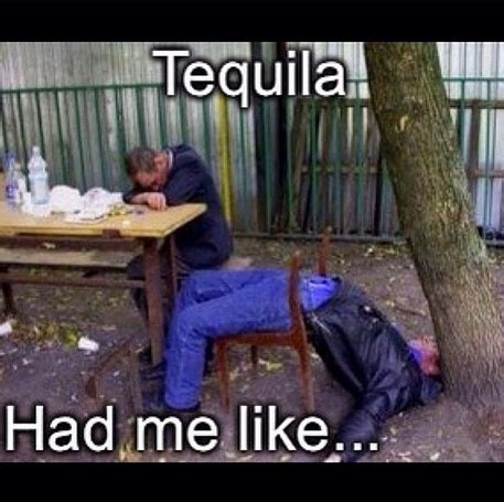 Drunk Mexican Meme - tequila is not to be played with digibunch