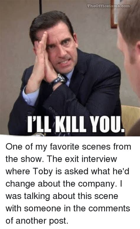 Ill Kill The by Thoofficcismscom I Ll Kill You The Office Meme On Me Me