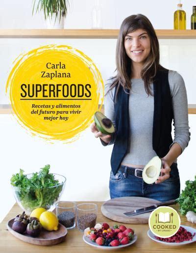 superfoods recetas y superfoods 171 recetas y alimentos del futuro para vivir mejor hoy 187 zaplana carla 9788416720248