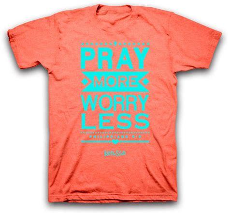 Pray Tshirt 1 pray more worry less christian t shirt kerusso