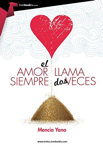 spanish novels amor online 152012225x el amor siempre llama dos veces spanish edition mec 237 a yano 9788499677163 amazon com books