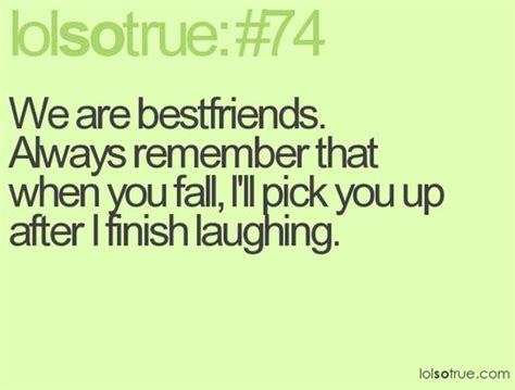 8 Things That Bff Relationships Up by Lolsotrue Quotes Lol So True