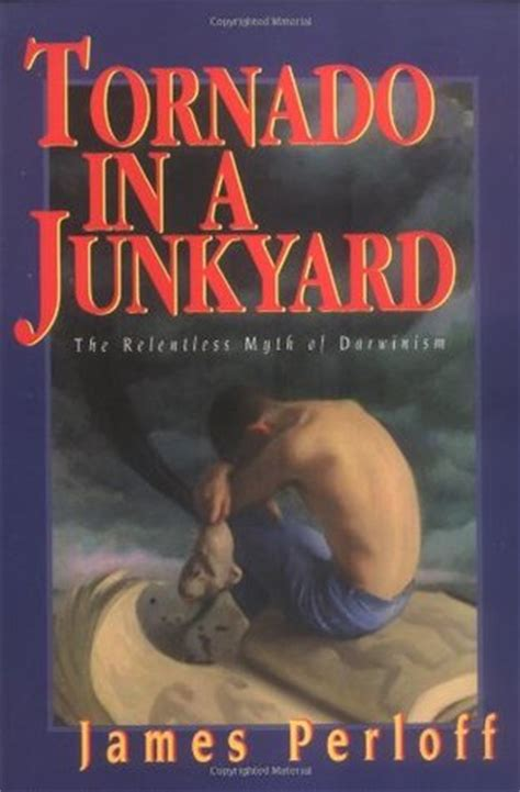 a relentless books tornado in a junkyard the relentless myth of darwinism by