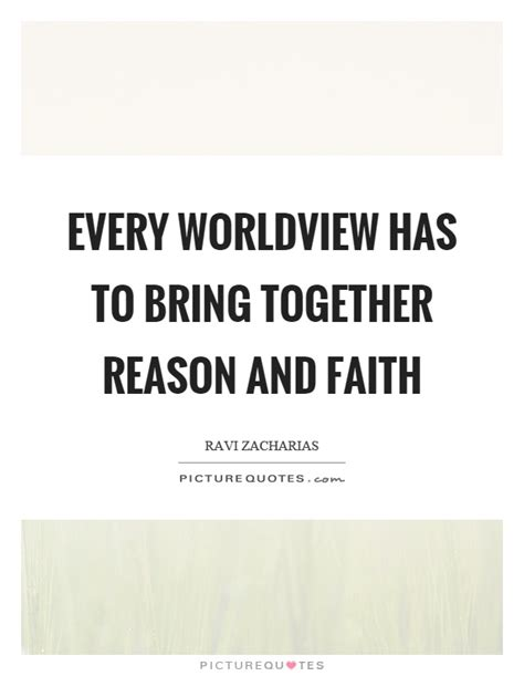 worldviews in collision the reasons for one s journey from skepticism to books every worldview has to bring together reason and faith picture quotes